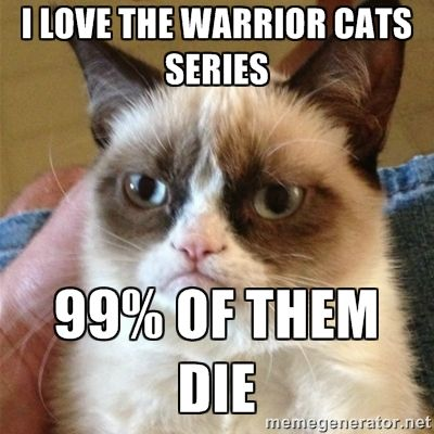 I love the warrior cats series 99% of them die - Grumpy Cat | Meme ...