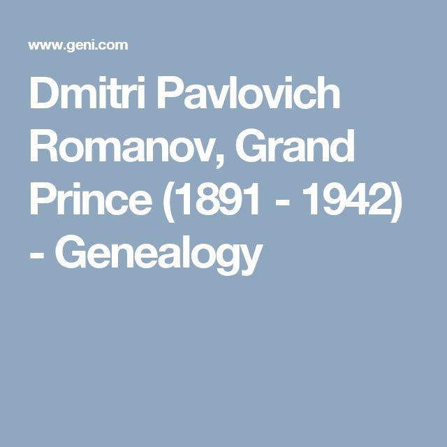 Dmitri Pavlovich Romanov, Grand Prince (1891 - 1942)  - Genealogy