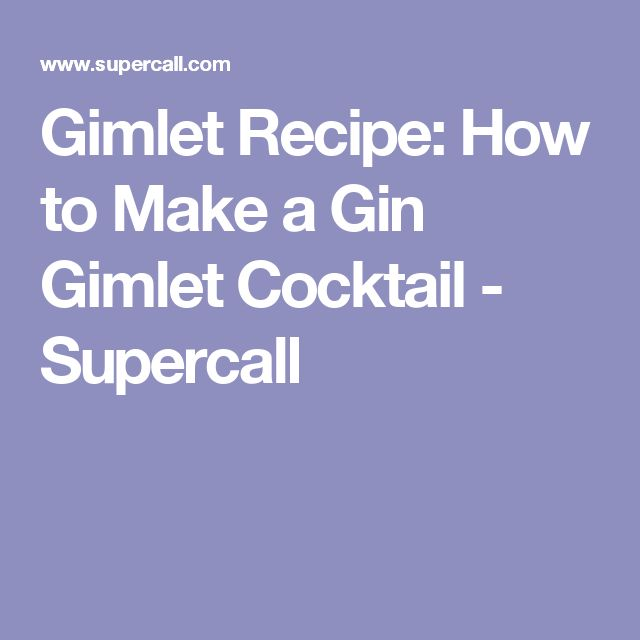Gimlet Recipe: How to Make a Gin Gimlet Cocktail - Supercall