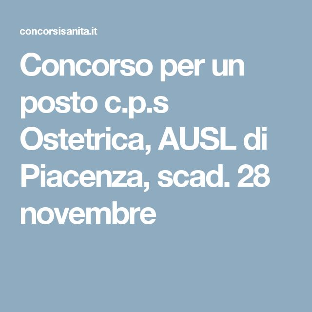 Concorso per un posto c.p.s Ostetrica, AUSL di Piacenza, scad. 28 novembre