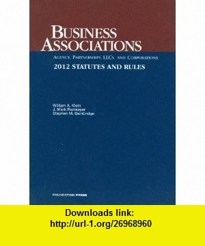 Business Associations-Agency, Partnerships, LLCs and Corporations, Statutes and Rules, 2012 (9781609301484) William A. Klein, J. Mark Ramseyer, Stephen M. Bainbridge , ISBN-10: 160930148X  , ISBN-13: 978-1609301484 ,  , tutorials , pdf , ebook , torrent , downloads , rapidshare , filesonic , hotfile , megaupload , fileserve