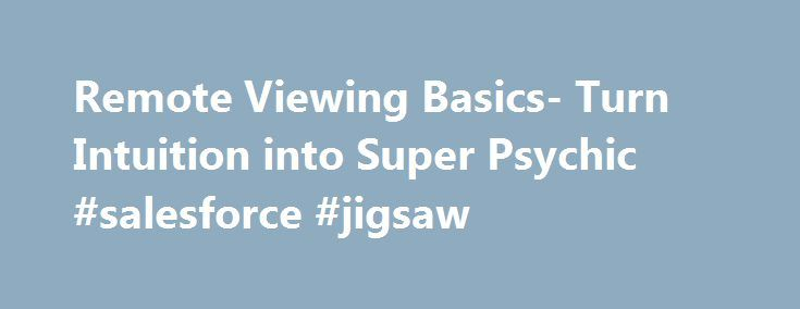 """Remote Viewing Basics- Turn Intuition into Super Psychic #salesforce #jigsaw http://iowa.nef2.com/remote-viewing-basics-turn-intuition-into-super-psychic-salesforce-jigsaw/  # Remote Viewing Basics- Turn Intuition into Super Psychic This course will teach you the basic Remote Viewing protocols developed by the United States Military to turn regular """"off the street"""" people how to become psychic spies. We'll take your natural intuition that society has told you to ignore and give you…"""
