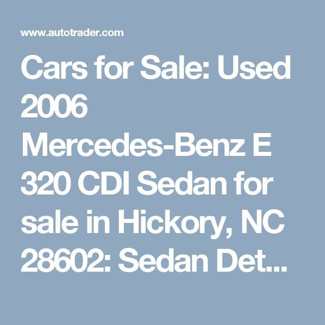 Cars for Sale: Used 2006 Mercedes-Benz E 320 CDI Sedan for sale in Hickory, NC 28602: Sedan Details - 459765947 - Autotrader