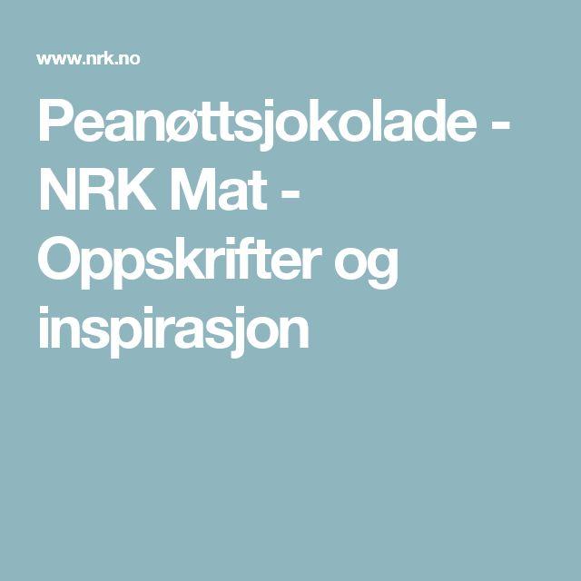 Peanøttsjokolade - NRK Mat - Oppskrifter og inspirasjon