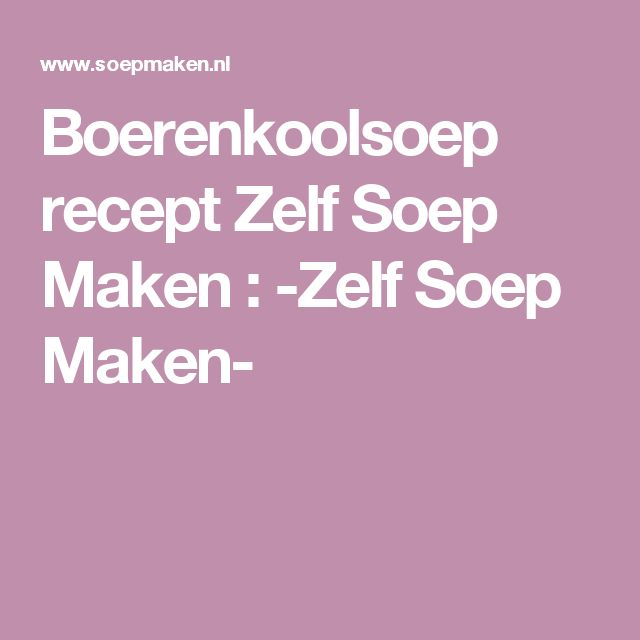 Boerenkoolsoep recept Zelf Soep Maken : -Zelf Soep Maken-