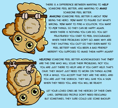 "Boggle the Owl on helping someone with depression feel better vs ""making"" them feel better. Basically: ""Let your loved ones be the heroes of their own lives. Depressed people don't need rescuing! But sometimes, they could sure use some backup!"""