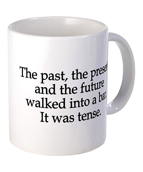 'Past, Present & Future' Mug I want this as I know it would make me laugh every morning while I enjoy my coffee.