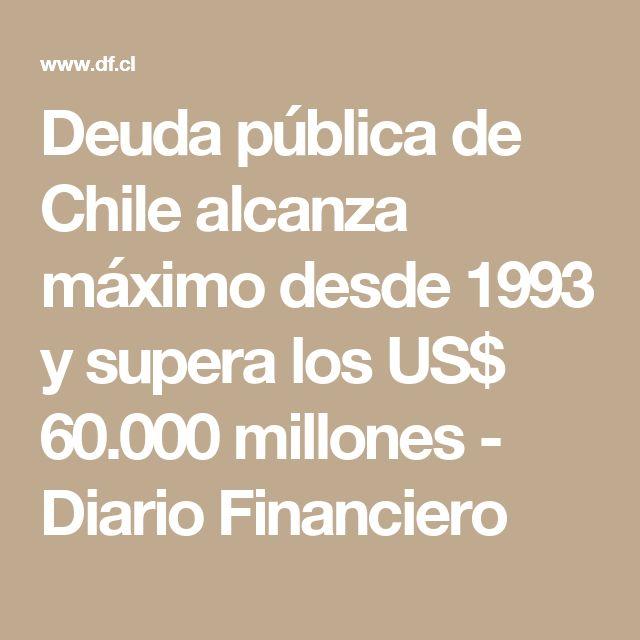 Deuda pública de Chile alcanza máximo desde 1993 y supera los US$ 60.000 millones - Diario Financiero