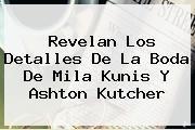 http://tecnoautos.com/wp-content/uploads/imagenes/tendencias/thumbs/revelan-los-detalles-de-la-boda-de-mila-kunis-y-ashton-kutcher.jpg Mila Kunis. Revelan los detalles de la boda de Mila Kunis y Ashton Kutcher, Enlaces, Imágenes, Videos y Tweets - http://tecnoautos.com/actualidad/mila-kunis-revelan-los-detalles-de-la-boda-de-mila-kunis-y-ashton-kutcher/
