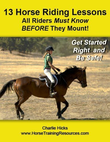 New hobby?   13 Horse Riding Lessons All Riders Must Know BEFORE They Mount! Horseback Riding Lessons and Tips by Charlie Hicks, http://www.amazon.com/dp/B005DHMQR0/ref=cm_sw_r_pi_dp_nu21pb1XCCG9X
