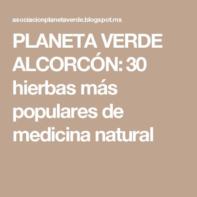 PLANETA VERDE ALCORCÓN: 30 hierbas más populares de medicina natural