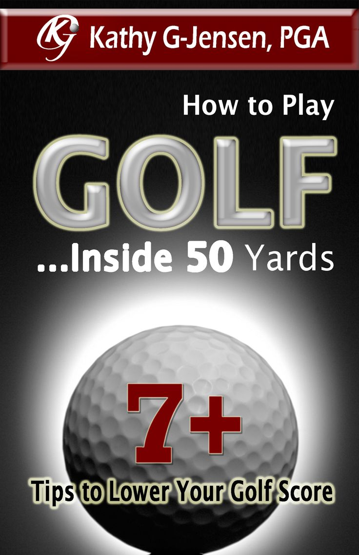 How to Play Golf...Inside 50 Yards! Golf eBook available on Amazon! Lower your Golf Score plus BONUS video tips...by Kathy G-Jensen, PGA