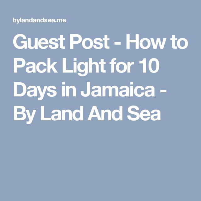 Guest Post - How to Pack Light for 10 Days in Jamaica - By Land And Sea