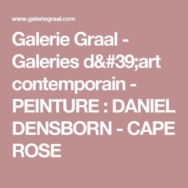 Galerie Graal - Galeries d'art contemporain - PEINTURE : DANIEL DENSBORN - CAPE ROSE