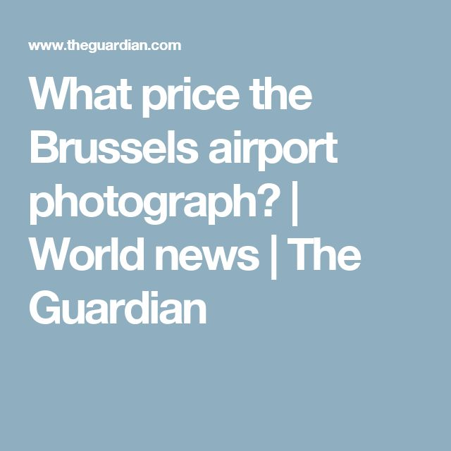 What price the Brussels airport photograph? | World news | The Guardian