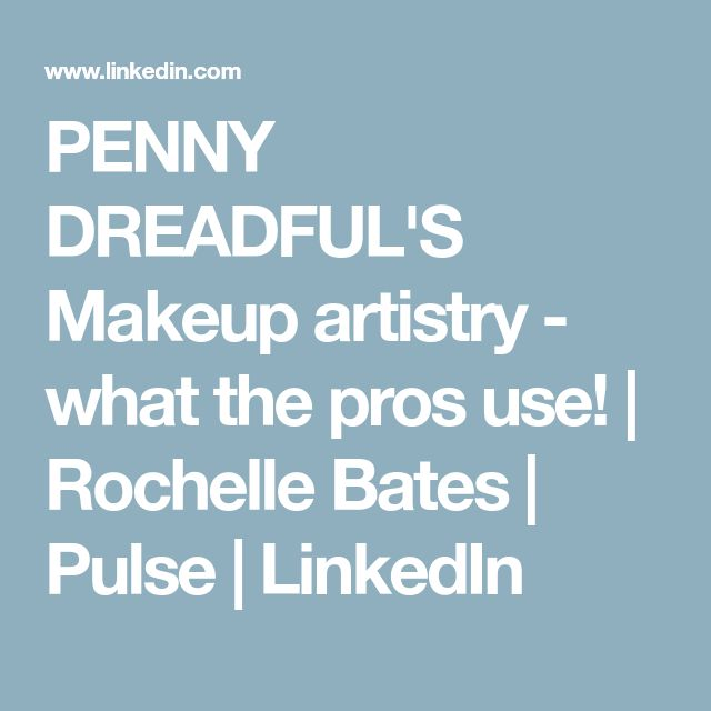 PENNY DREADFUL'S Makeup artistry - what the pros use! | Rochelle Bates | Pulse | LinkedIn