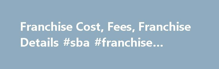 Franchise Cost, Fees, Franchise Details #sba #franchise #registry http://ghana.nef2.com/franchise-cost-fees-franchise-details-sba-franchise-registry/  # Let s Get Rolling How much can I expect to pay in royalties? The current royalty fee is 7 percent. This fee payment includes the rights to use the Auntie Anne's ® LLC trademarks, trade secret recipes and processes, and contributes to the overall support system (which includes training, field support, purchasing, construction, new product…