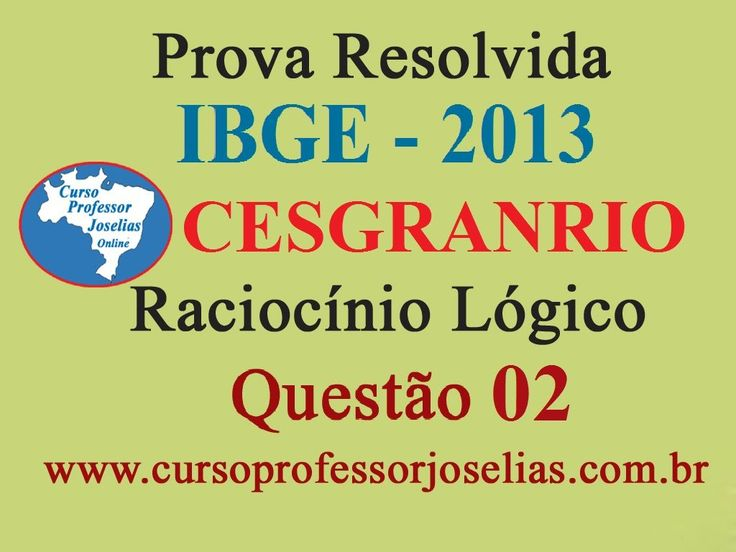 PROVA IBGE 2013 - RACIOCÍNIO LÓGICO - QUESTÃO 02 - CESGRANRIO - RESOLVIDA