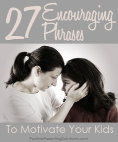 "27 encouraging phrases to motivate your kids.  I still think  ""Good job, thanks, that was smart, etc."" are valid but these are great motivational helps for kids."