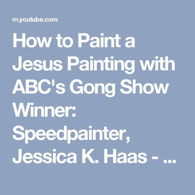 How to Paint a Jesus Painting with ABC's Gong Show Winner: Speedpainter, Jessica K. Haas - YouTube