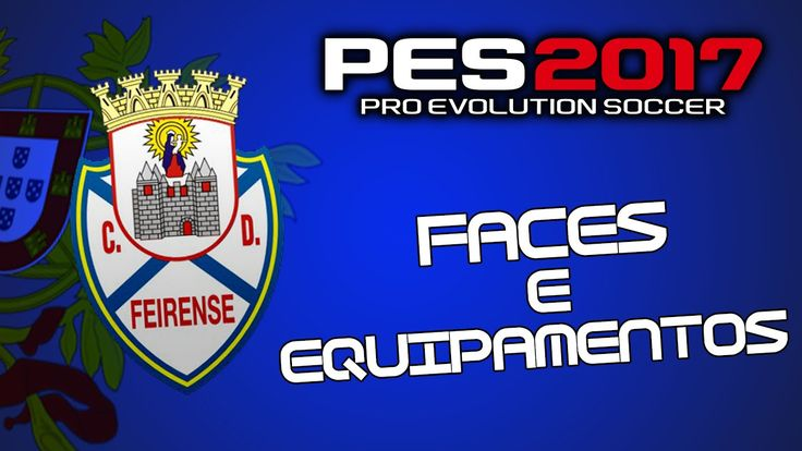 Faces e Equipamentos do CD Feirense PES 2017|PS4