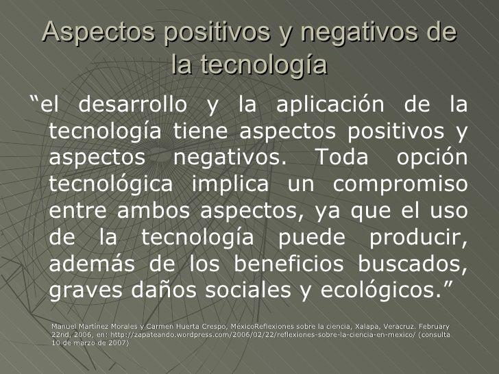 """Aspectos positivos y negativos de           la tecnología""""el desarrollo y la aplicación de la  tecnología tiene aspectos p..."""