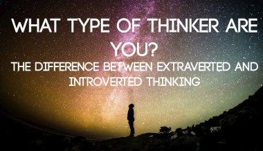 What Type of Thinker Are You? The Difference Between Extraverted and Introverted Thinking
