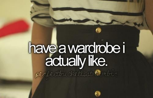 Clothes that I want. Not the clothes I could afford or were given to me