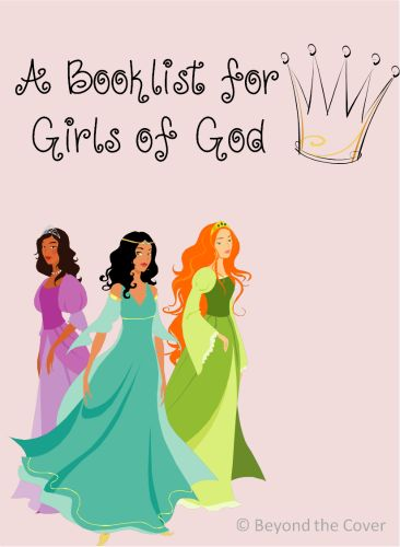 A booklist for girls of God:  The Princess and the KissSisters in TimeAlone, Yet Not AloneElsie Dinsmore Collections, Volumes 1-6A Light Kindled: A Story of Priscilla MullinsUnfading Beauty: A Story of Dolley MadisonNothing Can Separate Us: A Story of Nan HarperThe Land Beyond the Setting Sun: A Story of SacagaweaBaker Family Adventures: Summer of Suspense Peril on Providence IslandLady Carliss and the Waters of MoorueMary Jones and Her BibleGirls to the RescueDaughters of Faith