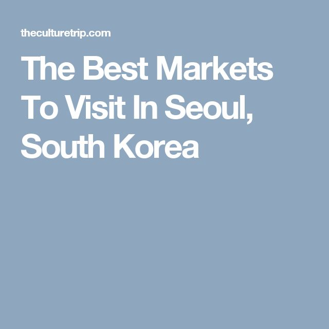 The Best Markets To Visit In Seoul, South Korea