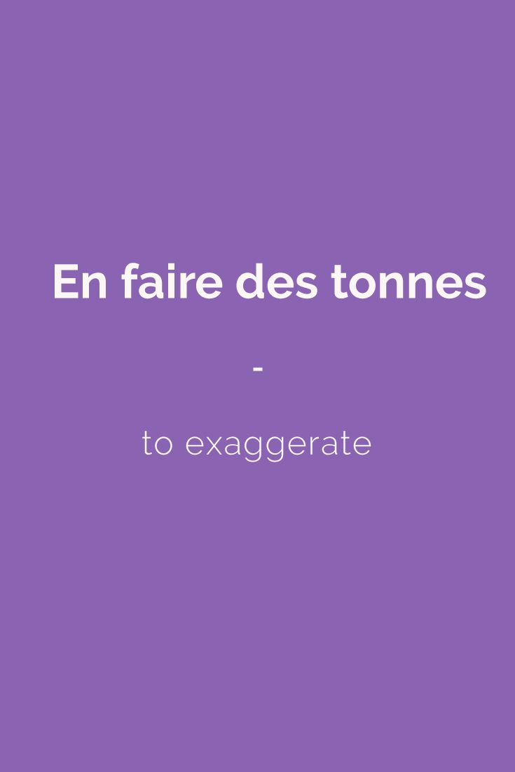 En faire des tonnes - to exaggerate. All the French slang terms you need to speak like a native: 1,500 French slang terms across 23 topics. With FREE Audio and bonus book! Get it here: https://store.talkinfrench.com/product/french-slang-ebook/