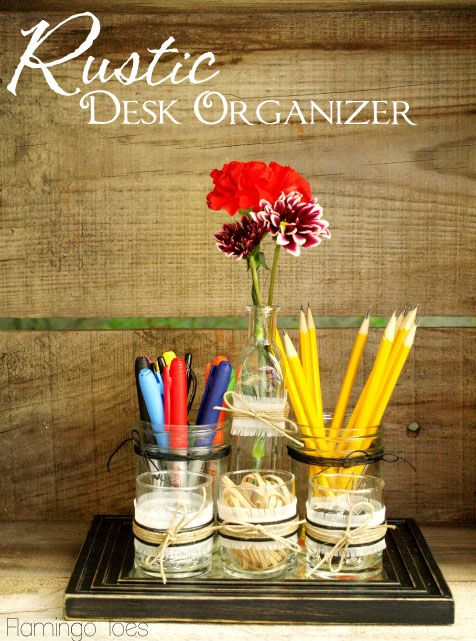 15 Creative And Useful DIY Desk Organizers - mason jars, use tray downstairs, add in other pieces.