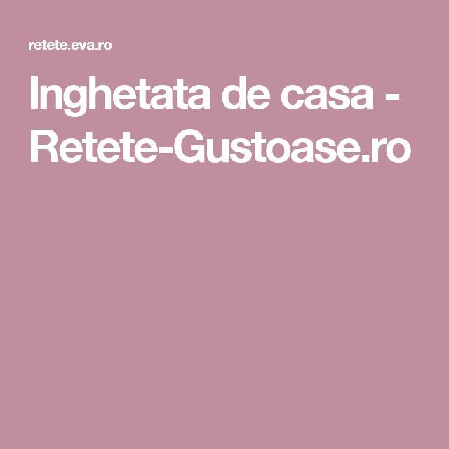 Inghetata de casa - Retete-Gustoase.ro