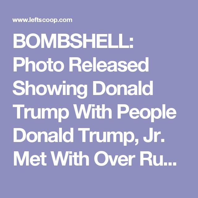 BOMBSHELL: Photo Released Showing Donald Trump With People Donald Trump, Jr. Met With Over Russia/Hillary Meeting [SEE IT HERE]