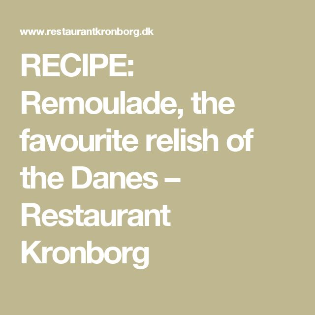 RECIPE: Remoulade, the favourite relish of the Danes – Restaurant Kronborg