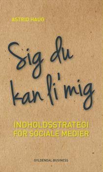 Sig du kan li' mig - indholdsstrategi for sociale medier af Astrid Haug #Danish #SoMeDK #markedsføring #Kommunikation