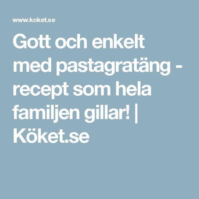 Gott och enkelt med pastagratäng - recept som hela familjen gillar! | Köket.se