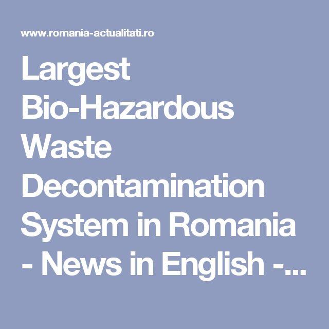 Largest Bio-Hazardous Waste Decontamination System in Romania  - News in English -    Radio România Actualităţi Online