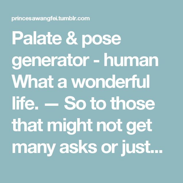 Palate & pose generator - human  What a wonderful life. — So to those that might not get many asks or just...