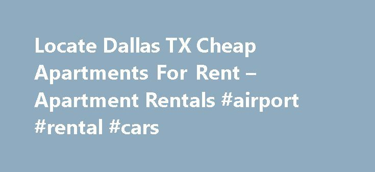 Locate Dallas TX Cheap Apartments For Rent – Apartment Rentals #airport #rental #cars http://rentals.nef2.com/locate-dallas-tx-cheap-apartments-for-rent-apartment-rentals-airport-rental-cars/  #apartments on rent # Cheap Apartments in Dallas, TX Cantabria at Turtle Creek Named for the lush forested mountains and inspiring architecture of the Cantabrian region of norther. Rienzi at Turtle Creek Haverly Park Landmark at Rosewood Advenir at Frankford Springs Willows on Rosemeade Lincoln…