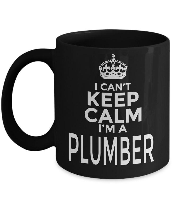 Plumber Gifts For Men – Plumber Mug – I Cant Keep Calm I Am A Plumber