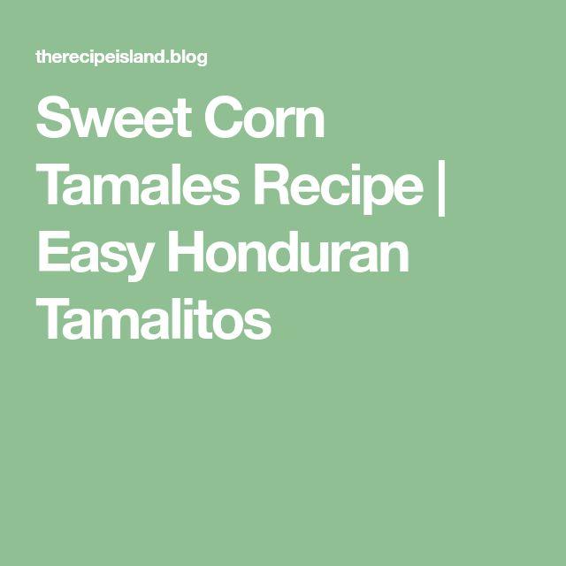 Sweet Corn Tamales Recipe | Easy Honduran Tamalitos