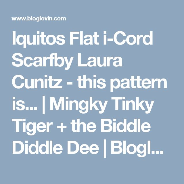 Iquitos Flat i-Cord Scarfby Laura Cunitz - this pattern is... | Mingky Tinky Tiger + the Biddle Diddle Dee | Bloglovin'