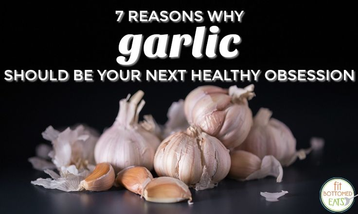 7 Reasons Why Garlic Should Be Your Next Healthy Obsession