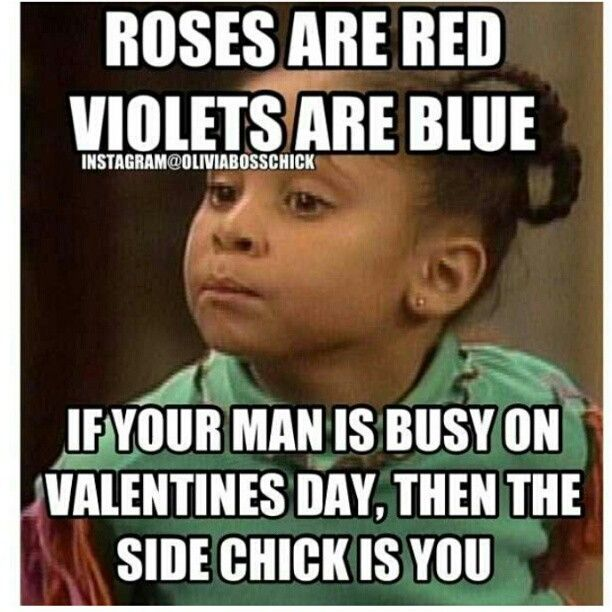 And where was he on Valentine's day??  Thats right...you a side chick....