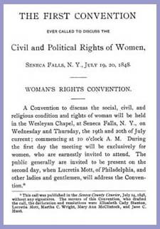Seneca Falls Convention, July 19-20, 1848  Suffragettes and some male politicians gathered to discuss women's civil liberties and kicked off the women's rights movement.