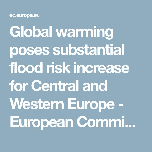 Global warming poses substantial flood risk increase for Central and Western Europe - European Commission
