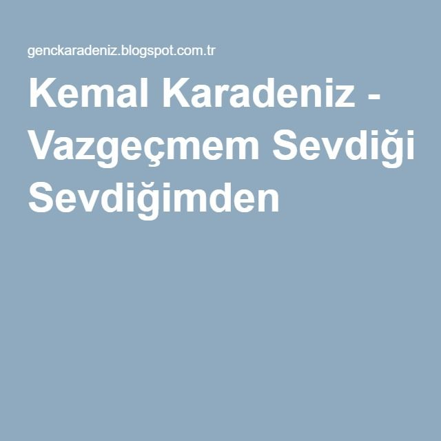 Kemal Karadeniz - Vazgeçmem Sevdiğimden