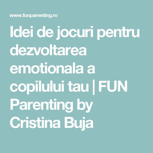 Idei de jocuri pentru dezvoltarea emotionala a copilului tau | FUN Parenting by Cristina Buja