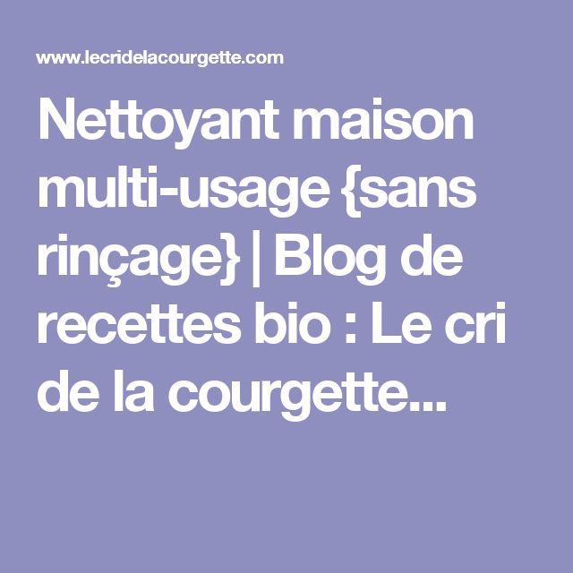Nettoyant maison multi-usage {sans rinçage} | Blog de recettes bio : Le cri de la courgette...